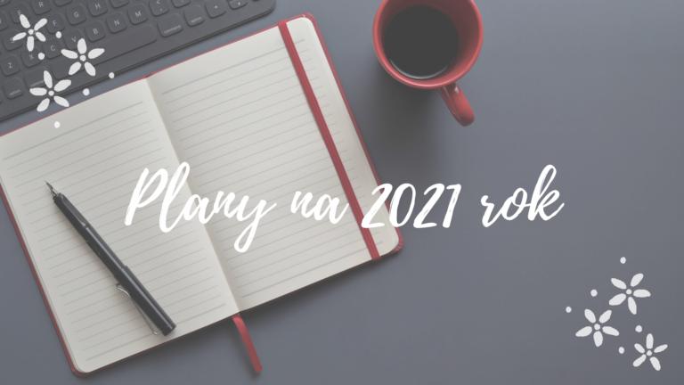 PLANY I CELE NA NOWY ROK 2021
