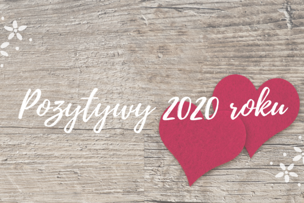 POZYTYWY ROKU 2020